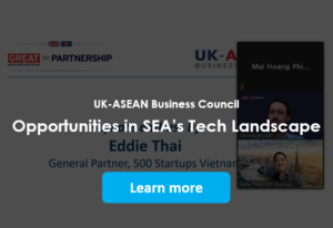 UK-ASEAN Business Council: Opportunities in SEA's Tech Landscape