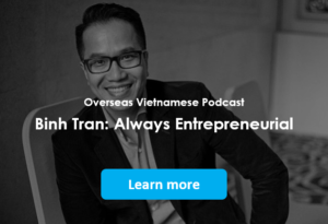 Overseas Vietnamese Podcast: Binh Tran - Always Entrepreneurial