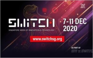 Singapore Week of Innovation and Technology (SWITCH) 2020, 12/7-11.